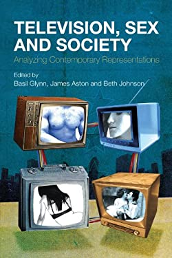 Television, Sex and Society: Analyzing Contemporary Representations 9780826434982