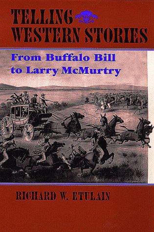 Telling Western Stories: From Buffalo Bill to Larry McMurtry 9780826321398