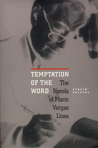 Temptation of the Word: The Novels of Mario Vargas Llosa 9780826513441