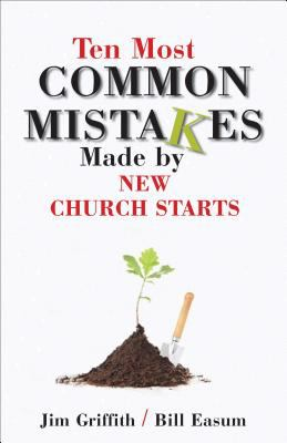 Ten Most Common Mistakes Made by New Church Starts 9780827236479
