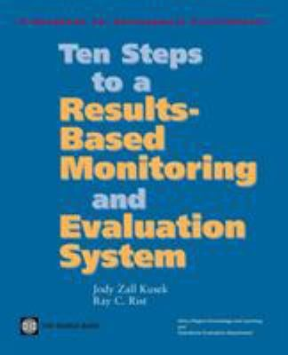 Ten Steps to a Results Based Monitoring and Evaluation System: A Handbook for Development Practitioners 9780821358238