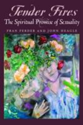 Tender Fires: The Spiritual Promise of Sexuality 9780824519827
