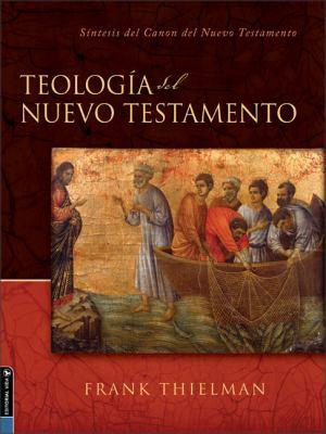 Teologia del Nuevo Testamento: Sintesis del Canon del Nuevo Testamento = Theology of the New Testament 9780829745962