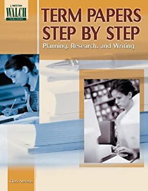 Term Papers Step by Step: Planning, Research, and Writing 9780825117817