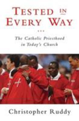 Tested in Every Way: The Catholic Priesthood in Today's Church 9780824524272