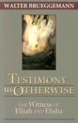 Testimony to Otherwise: The Witness of Elijah and Elisha