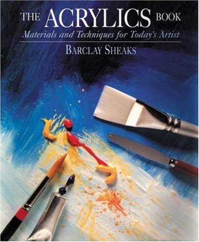Acrylics Book : Materials and Techniques for Today's Artist