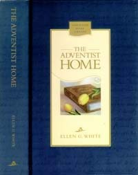 The Adventist home: Counsels to Seventh-Day Adventist families (Christian home library)