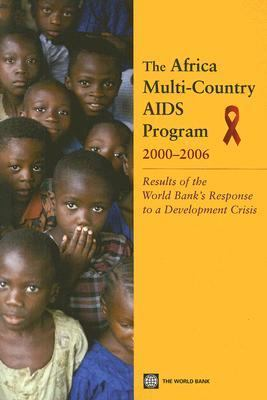 The Africa Multi-Country AIDS Program 2000-2006: Results of the World Bank's Response to a Development Crisis 9780821370520