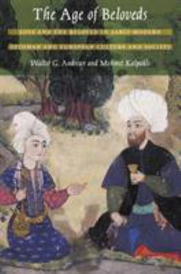 The Age of Beloveds: Love and the Beloved in Early-Modern Ottoman and European Culture and Society 9780822334248