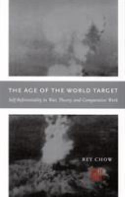 The Age of the World Target: Self-Referentiality in War, Theory, and Comparative Work 9780822337447
