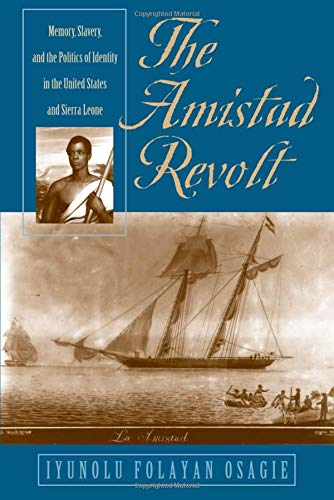 The Amistad Revolt: Memory, Slavery, and the Politics of Identity in the United States and Sierra Leone 9780820322247
