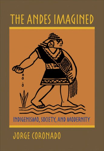 The Andes Imagined: Indigenismo, Society, and Modernity 9780822960249