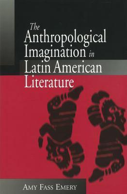 Anthropological Imagination in Latin American Literature 9780826210807