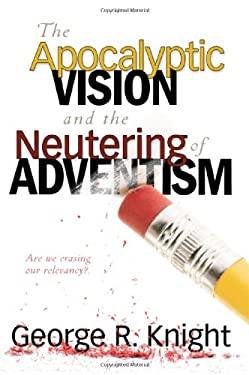 The Apocalyptic Vision and the Neutering of Adventism 9780828023856