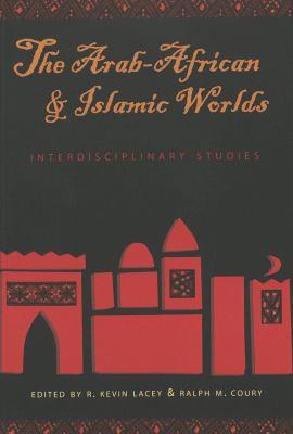 The Arab-African and Islamic Worlds: Interdisciplinary Studies 9780820442990