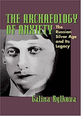 The Archaeology of Anxiety: The Russian Silver Age and Its Legacy 9780822959816