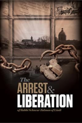 The Arrest and Liberation of Rabbi Schnuer Zalman of Liadi, the First Lubavitcher Rebbe 9780826604187