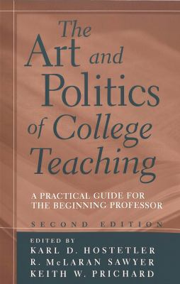 The Art and Politics of College Teaching: A Practical Guide for the Beginning Professor 9780820452043
