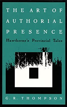 The Art of Authorial Presence: Hawthorne's Provincial Tales 9780822313212