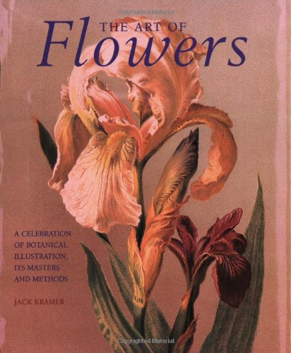 The Art of Flowers: A Celebration of Botanical Illustration, Its Masters and Methods 9780823003112