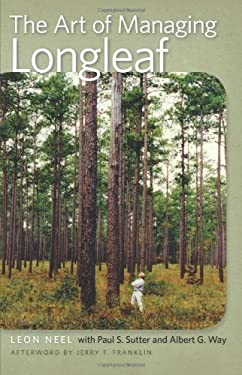 The Art of Managing Longleaf: A Personal History of the Stoddard-Neel Approach 9780820330471