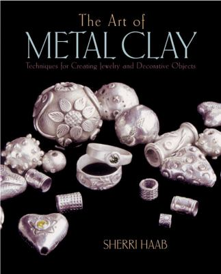 The Art of Metal Clay: Techniques for Creating Jewelry and Decorative Objects 9780823003679