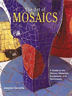 The Art of Mosaics: A Guide to the History, Materials, Equipment and Techniques 9780823058648