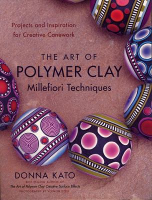 The Art of Polymer Clay Millefiori Techniques: Projects and Inspiration for Creative Canework 9780823099184