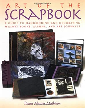 The Art of the Scrapbook: A Guide to Handbinding and Decorating Memory Books, Albums, and Art Journals 9780823010196
