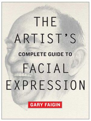 The Artist's Complete Guide to Facial Expression 9780823004324