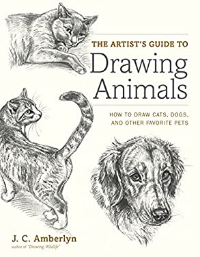 The Artist's Guide to Drawing Animals: How to Draw Cats, Dogs, and Other Favorite Pets 9780823014231