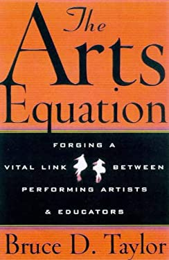 The Arts Equation: Forging a Vital Link Between Performing Artists and Educators 9780823088058