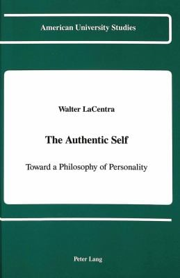 The Authentic Self: Toward a Philosophy of Personality 9780820404608