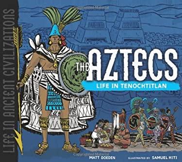 The Aztecs: Life in Tenochtitlan