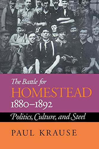 The Battle for Homestead, 1880-1892: Politics, Culture, and Steel 9780822954668