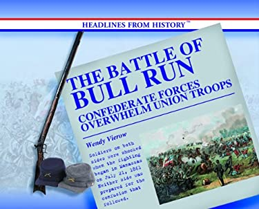 The Battle of Bull Run: Confederate Forces Overwhelm Union Troops 9780823962211