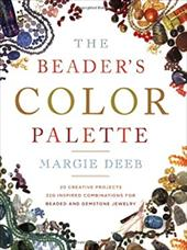 The Beader's Color Palette: 20 Creative Projects and 220 Inspired Combinations for Beaded and Gemstone Jewelry