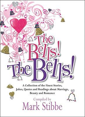The Bells! the Bells!: A Collection of the Finest Stories, Jokes, Quotes and Readings about Marriage, Beauty and Romance 9780825462979