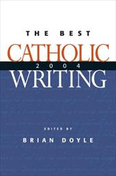 The Best Catholic Writing 2004
