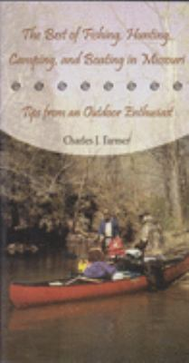 The Best of Fishing, Hunting, Camping, and Boating in Missouri: Tips from an Outdoor Enthusiast 9780826215536