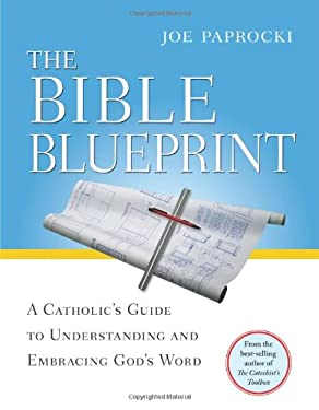 The Bible Blueprint: A Catholic's Guide to Understanding and Embracing God's Word 9780829428988