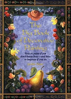 The Big Book of Decorative Painting: How to Paint If You Don't Know How and How to Improve If You Do 9780823002658