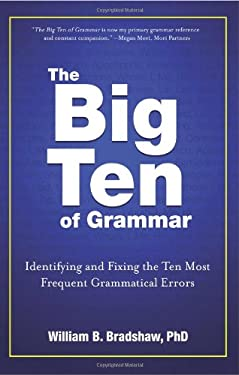 The Big Ten of Grammar: Identifying and Fixing the Ten Most Frequent Grammatical Errors 9780825306778