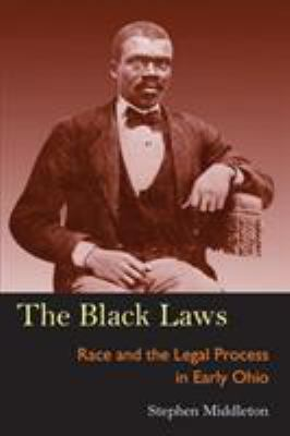The Black Laws: Race and the Legal Process in Early Ohio 9780821416242