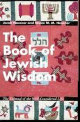 The Book of Jewish Wisdom: The Talmud of the Well-Considered Life 9780826408907