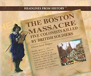 The Boston Massacre: Five Colonists Killed by British Soldiers 9780823956708