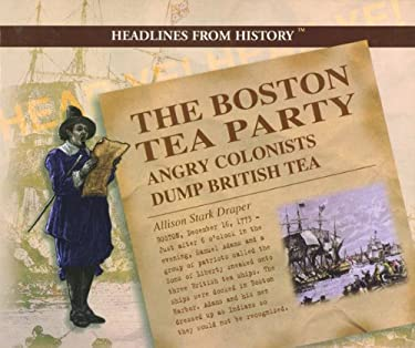 The Boston Tea Party: Angry Colonists Dump British Tea 9780823956715