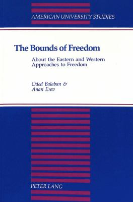 The Bounds of Freedom: About the Eastern and Western Approaches to Freedom 9780820425146