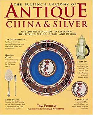 The Bulfinch Anatomy of Antique China and Silver: An Illustrated Guide to Tableware, Identifying Period, Detail and Design 9780821225059
